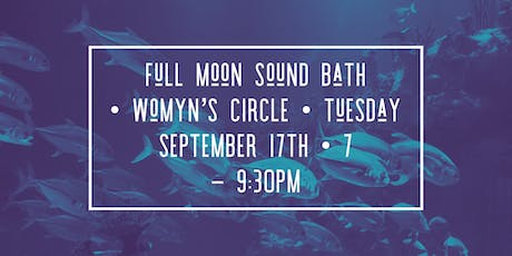 September ~ Full Moon Sound Bath + Womyn's Circle tickets