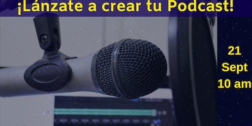 ¡Lánzate a crear tu Podcast!