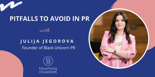Blooming Founders Masterclass: Pitfalls To Avoid In PR
