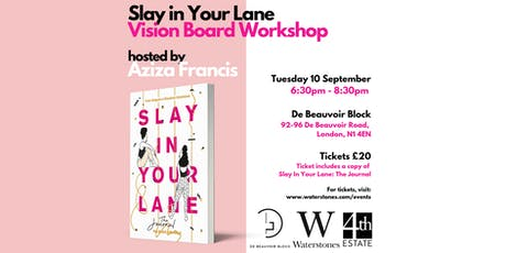 Slay In Your Lane presents: The Vision Board Workshop, hosted by Aziza Francis (with Gower St) tickets