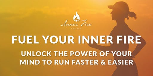 Fuel Your Inner Fire: Unleash the Power of Your Mind to Run Faster & Easier