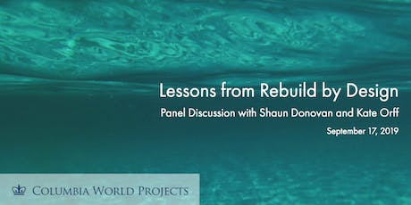 Lessons from Rebuild by Design with Shaun Donovan and Kate Orff tickets