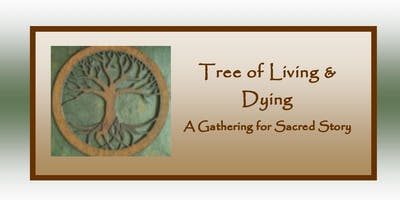 Tree of Living and Dying: A Gathering for Sacred Story 2019