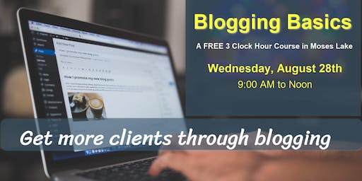 """""""Blogging Basics"""" - A FREE 3-Clock Hour Course in Moses Lake"""