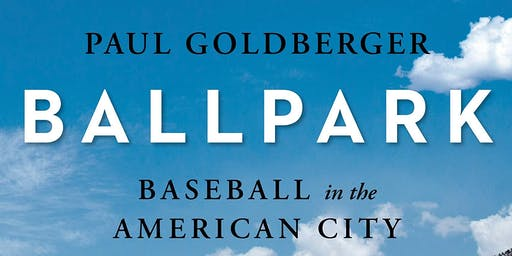 """Ballpark: Baseball in the American City"" Lecture & Book Signing"