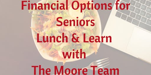 Financial Options for Seniors Lunch & Learn - with The Moore Team