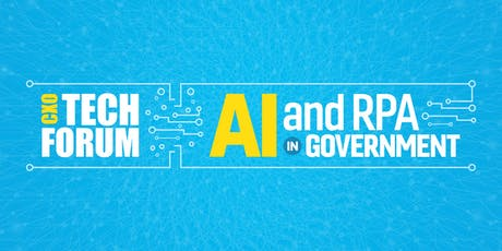 CXO Tech Forum: AI & RPA in Government tickets