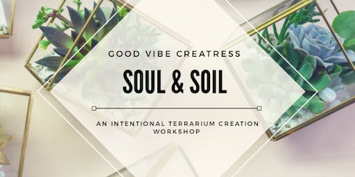 Soul & Soil; An Intentional Terrarium Creation Workshop