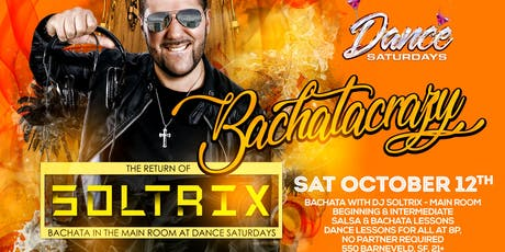 DJ Soltrix at Dance Saturdays MAIN ROOM - BachataCrazy Nights with DJ SOLTRIX plus Salsa y Mas in 3 Rooms, Dance Lessons 8p tickets
