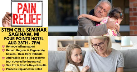 [FREE] Stem Cell Seminar in Saginaw, MI - Get Chronic Pain Relief NOW! tickets