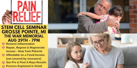 [FREE] Stem Cell Seminar Grosse Pointe, MI - Get Chronic Pain Relief NOW! tickets