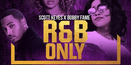 R&B ONLY NIGHT! Hosted by: Scott Keyes & Bobby Fame