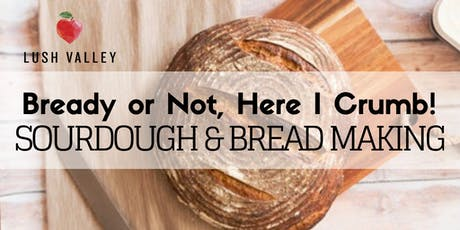 Bready or Not, Here I Crumb! Sourdough & Bread Making tickets