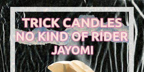 Trick Candles, No Kind of Rider, and Jayomi at Chop Suey tickets