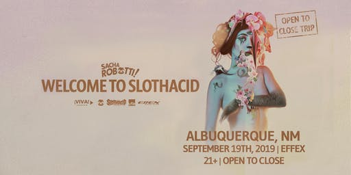 SACHA ROBOTTI: Welcome To Slothacid Tour (Albuquerque, NM)