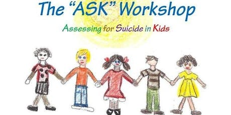 "The ""ASK"" Workshop (Assessing for Suicide in Kids 5-14)- Oct. 17, 2019 tickets"