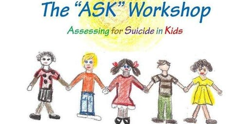 "The ""ASK"" Workshop (Assessing for Suicide in Kids 5-14)- Oct. 17, 2019"