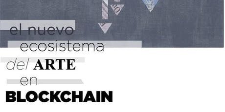 El nuevo ecosistema del arte en Blockchain - (COR) entradas