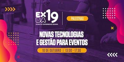 Evento Experience Bahia 2019 -EXBA19- PALESTRAS: Novas Tecnologias e Gestão