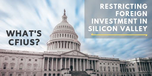 Restricting Foreign Investment in Silicon Valley: How to Deal with New National Security Review Rules