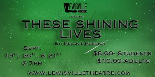 Lewisville Theatre - These Shining Lives by: Melanie Marnich 09.19