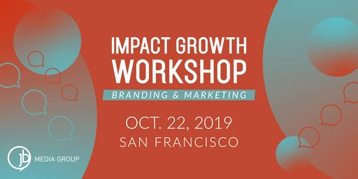 Impact Growth Workshop: Branding and Marketing Best Practices
