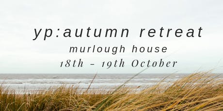 Young Professionals Autumn Retreat @ Murlough House 18th - 19th October (Saturday Tickets Also Available) tickets