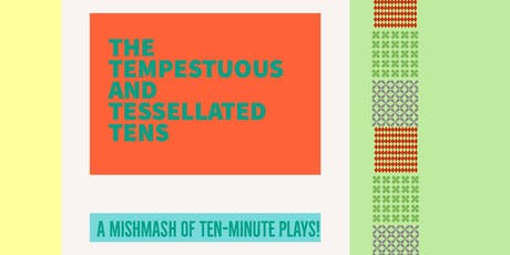 The Tempestuous and Tessellated Tens: A Mishmash of Ten-Minute Plays! tickets