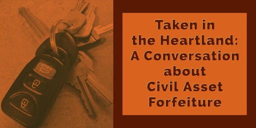 Taken in the Heartland: A Conversation about Civil Asset Forfeiture