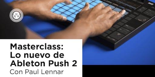 Masterclass: Lo nuevo de Ableton Push 2 con Paul Lennar