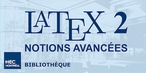 LaTeX2 — NOTIONS AVANCÉES (Français)
