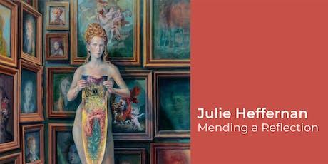 JULIE HEFFERNAN: MENDING A REFLECTION ARTIST TALK & OPENING RECEPTION tickets