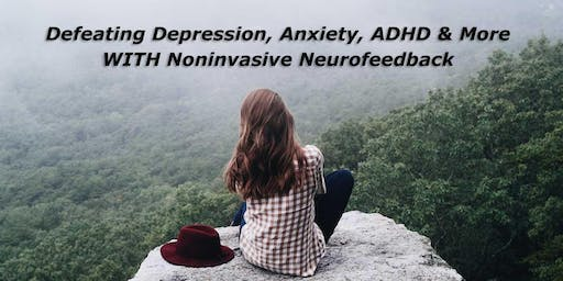 Defeating Depression, Anxiety, ADHD & More WITH Noninvasive Neurofeedback
