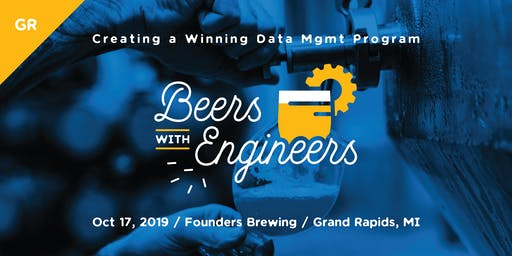 Beers with Engineers: Creating a Winning Data Management Program - Grand Rapids