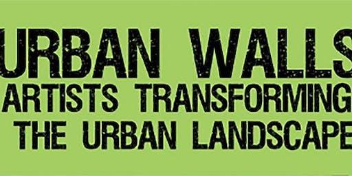 Urban Walls: Artists Transforming the Urban Landscape