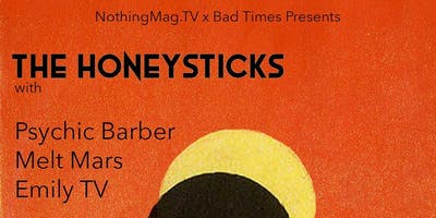 NothingMag.TV & Bad Times Presents  Honeysticks, Psychic Barber, Melt Mars,
