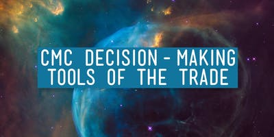 CMC Decisionmaking - Tools of The Trade