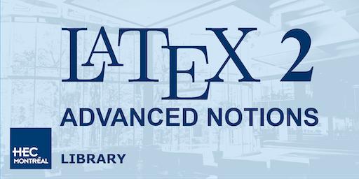 LaTeX Workshop 2: ADVANCED NOTIONS (English)