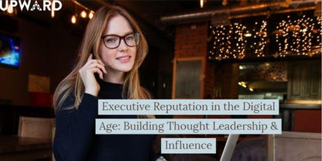 UPWARD Women NYC- Executive Reputation in the Digital Age:  Building Thought Leadership & Influence tickets