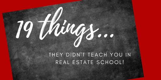 19 Things...They Didn't Teach You In Real Estate School