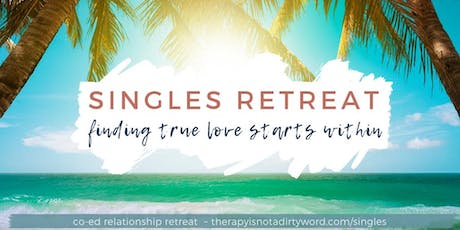 Loving Your Full Self: A Relationship Retreat for Single Men and Women tickets