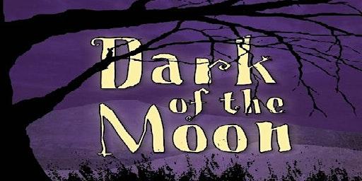 Dark of the Moon, FRIDAY May 15th @7pm (Blackbox Theatre)