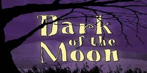 Dark of the Moon, SATURDAY May 16th @7pm (Blackbox...