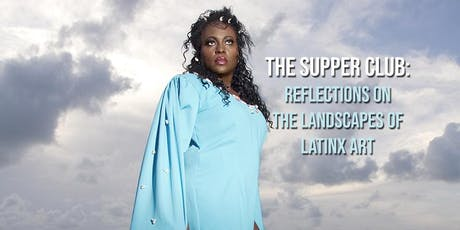 The Supper Club: Reflections on the Landscapes of Latinx Art  tickets