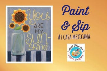 Paint & Sip at Casa Mexicana  (Aug 26 2019) ( 2019-08-26 starts at 6:30 PM ) tickets