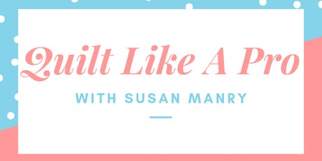 Quilt Like A Pro with Susan Manry tickets