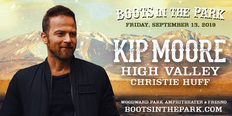 Boots In The Park - Fresno with Kip Moore, High Valley & Christie Huff tickets