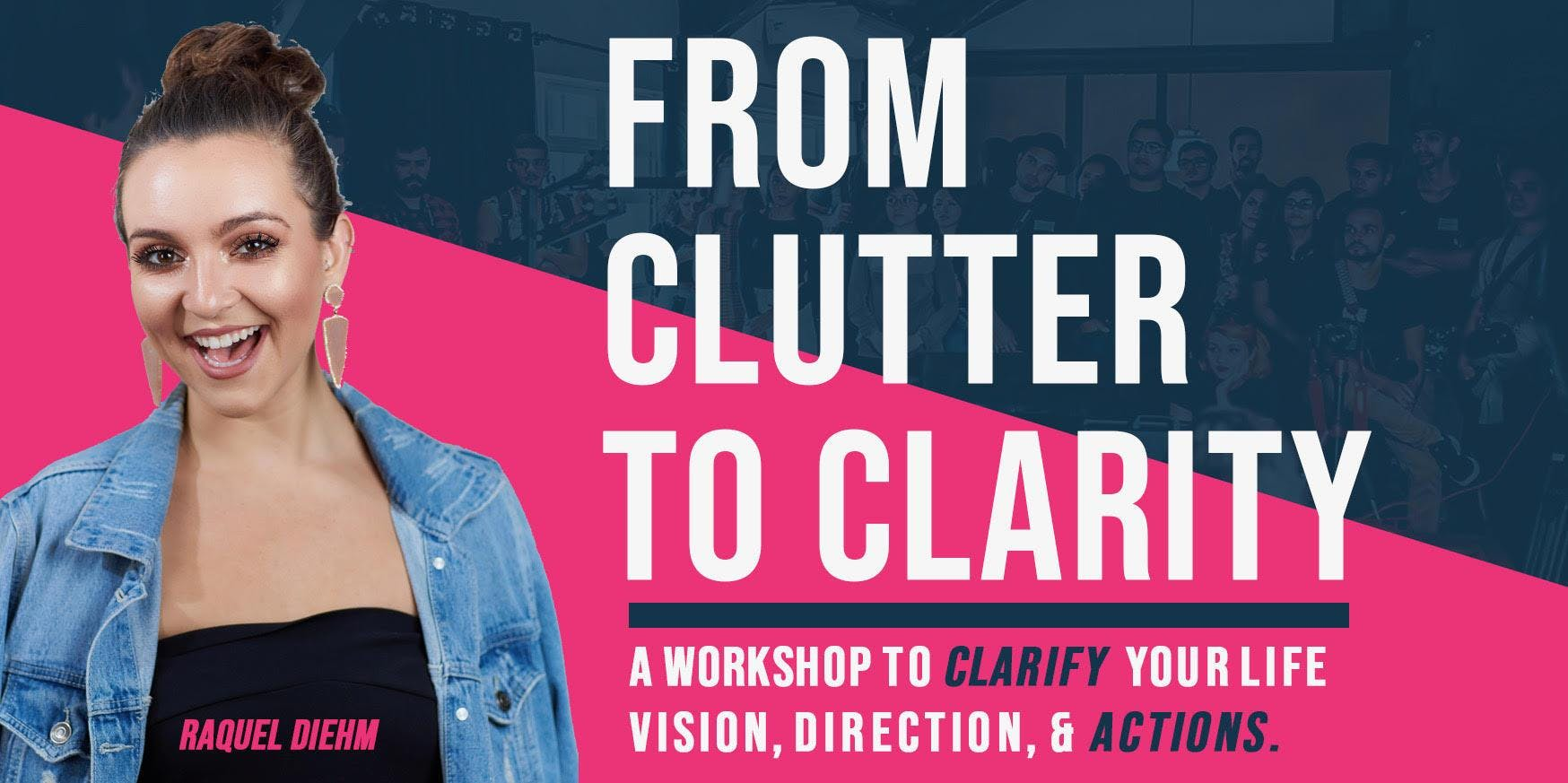 Clutter to Clarity Workshop