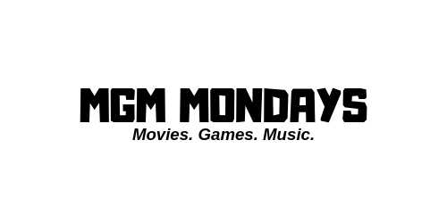 MGM Mondays: Movies, Games & Music