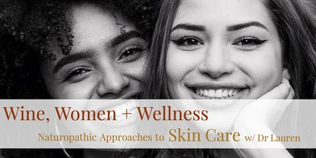 Wine, Women + Wellness: Naturopathic Approaches to Skin Care tickets